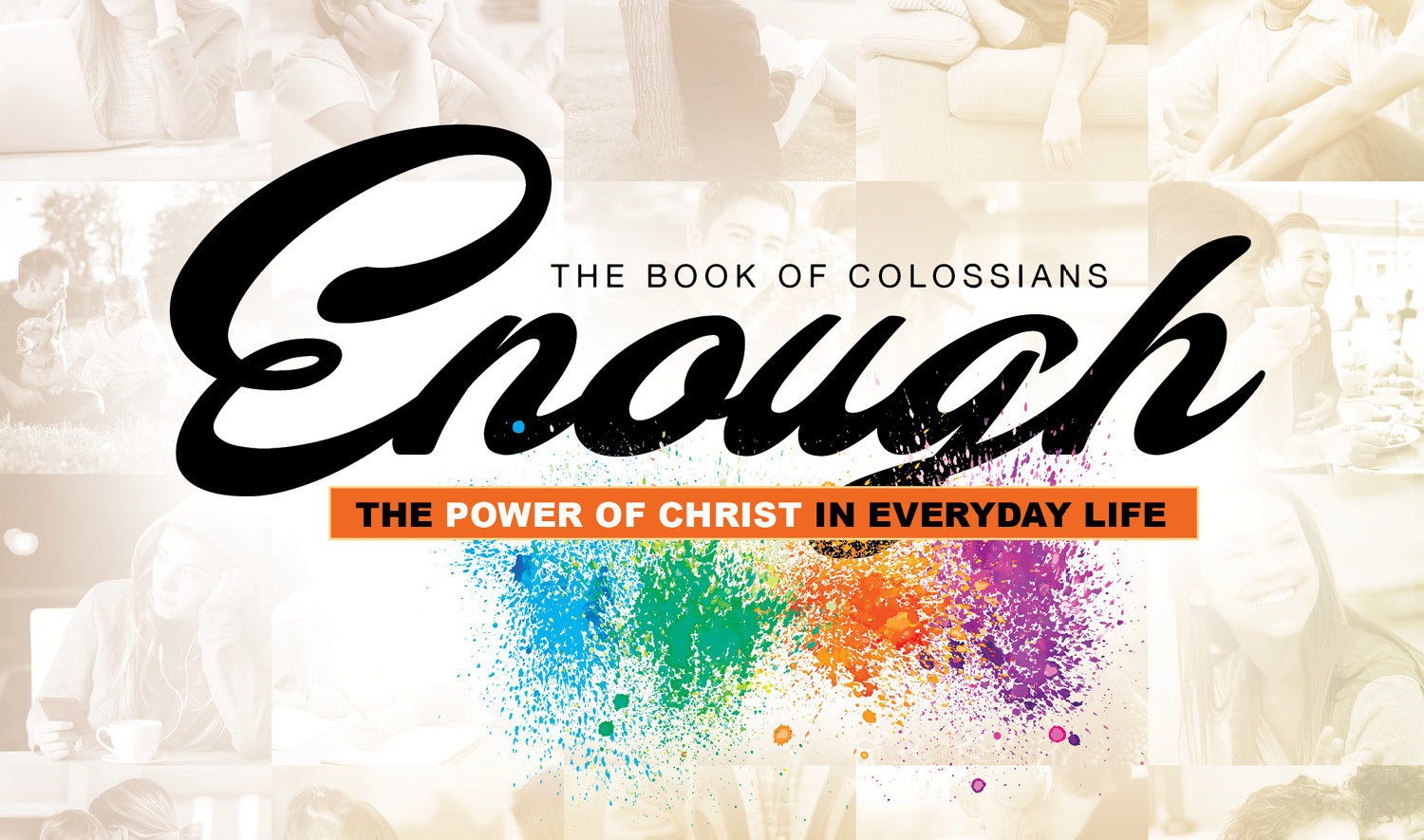 Enough - The Book of Colossians - The Power of Christ in Everyday Life